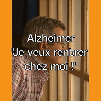 Alzheimer je veux rentrer chez moi