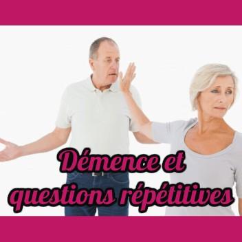 démence et questions répétitives